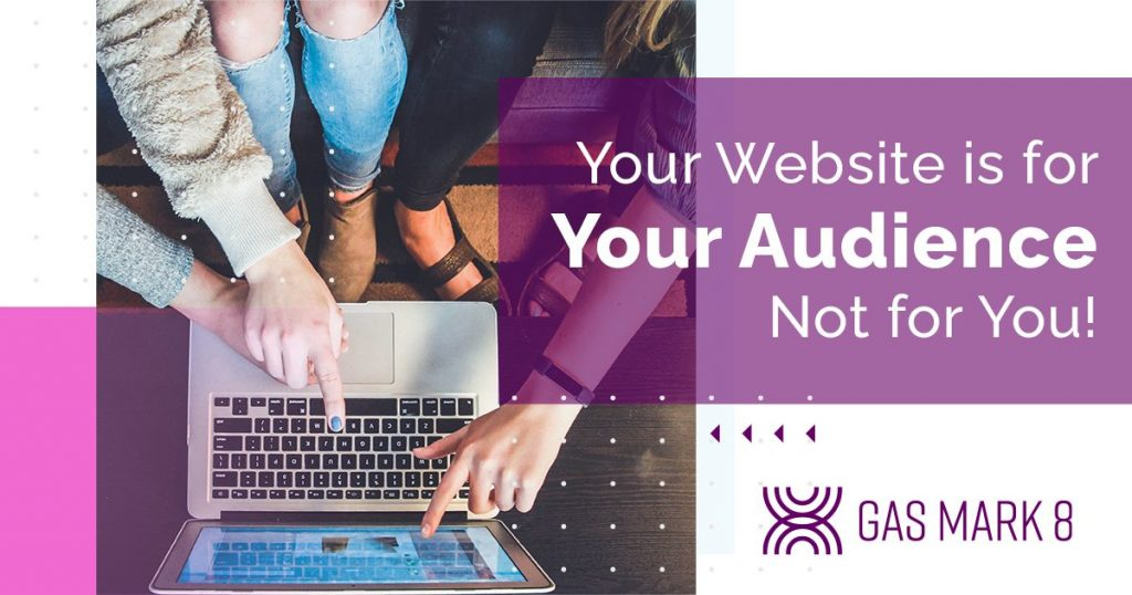 Your Website is for your audience!
